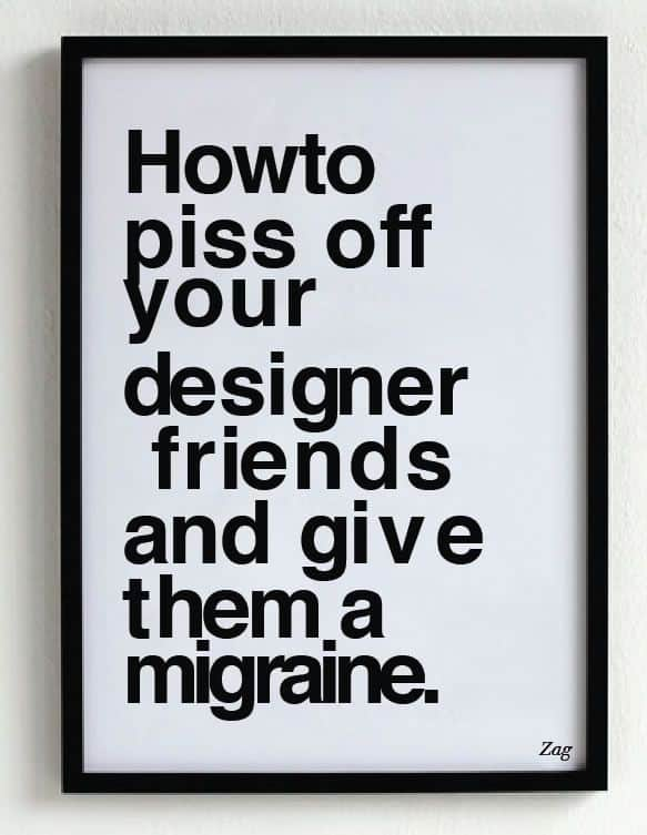 Poster with bad kerning that says how to piss off your designer friends and give them a migraine. Whether it's web or mobile app design, bad design can be easily identified.