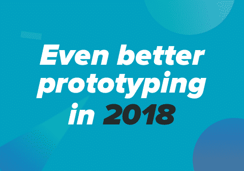 Even better prototyping in 2018