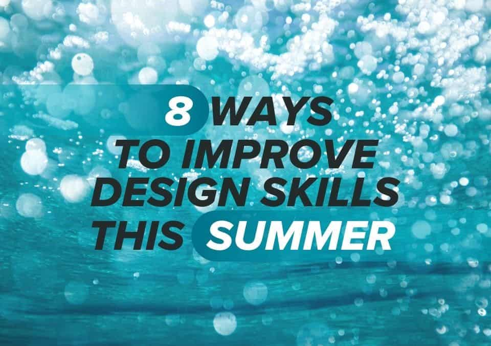 8 Ways to Improve Design Skills This Summer