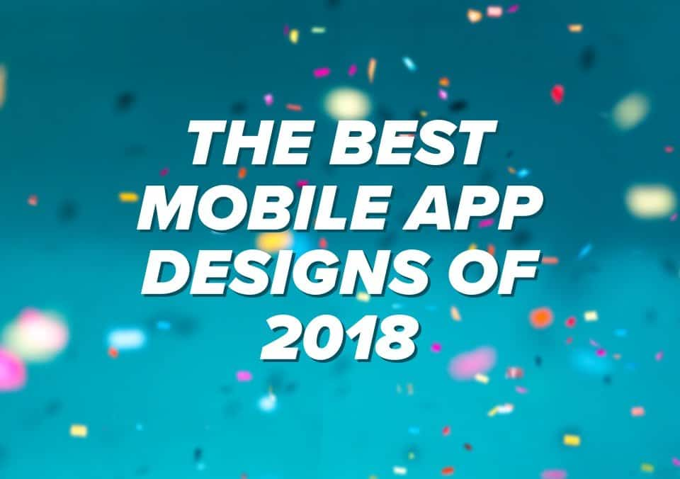 The Best Mobile App Designs of 2018