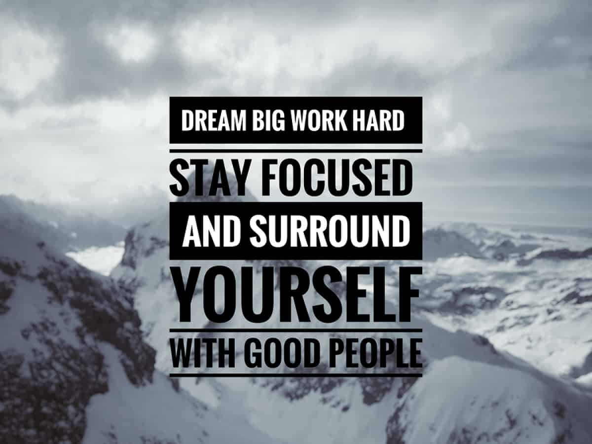 "An image rendering featuring a quote that says ""Dream big, work hard, stay focused, and surround yourself with good people."""